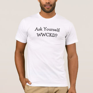 Ask Yourself WWCKD? T-Shirt