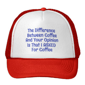 Asked For Coffee Not Your Opinion Hat Cap