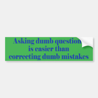 Asking dumb questions is easier bumper sticker
