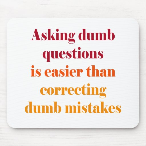 Asking dumb questions is easier mouse pad