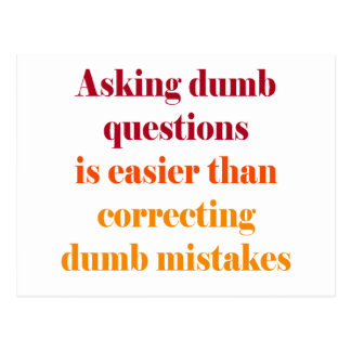 Asking dumb questions is easier postcard