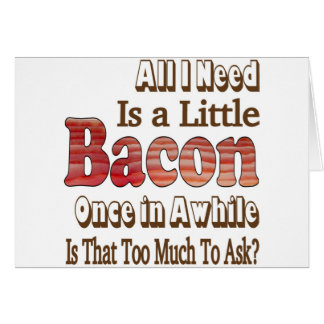 Asking for Bacon Greeting Card