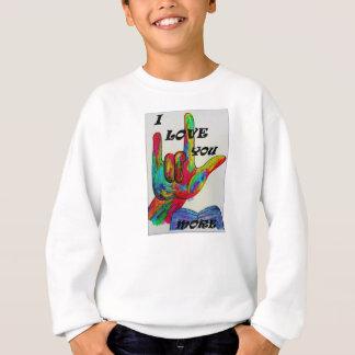 ASL American Sign Language I LOVE YOU MORE Sweatshirt