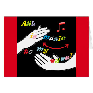 ASL is Music to My EYES! Card