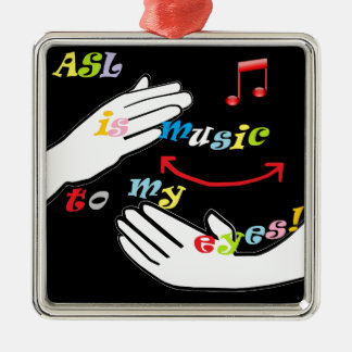 ASL is Music to My EYES! Metal Ornament