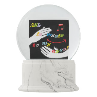 ASL is Music to My EYES! Snow Globe