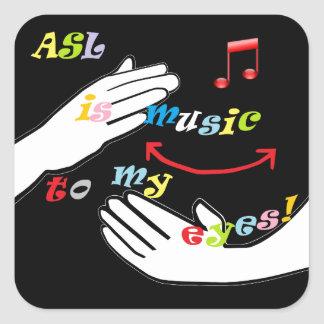 ASL is Music to My EYES! Square Sticker