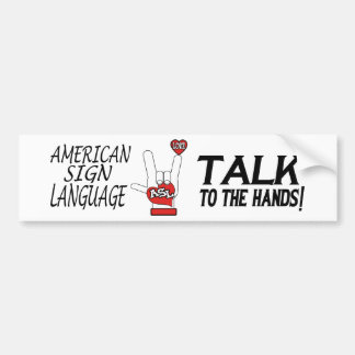 ASL - TALK TO THE HANDS - AMERICAN SIGN LANGUAGE BUMPER STICKER