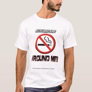 ASOLUTELY NO SMOKING AROUND ME! T-Shirt