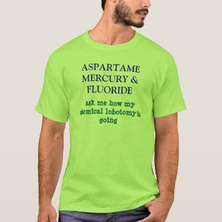 ASPARTAME MERCURY & FLUORIDE, ask me how my che... T-Shirt