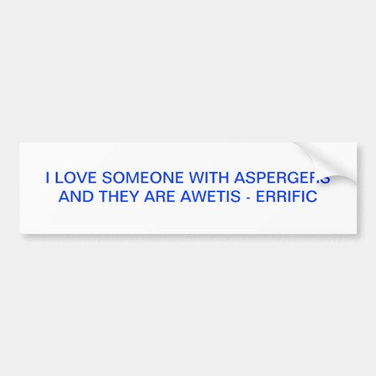 Aspergers Syndrome  Bumper Sticker