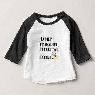 Aspire To inspire before we expire. Baby T-Shirt