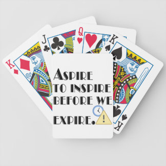 Aspire To inspire before we expire. Bicycle Playing Cards
