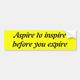 Aspire to inspire before you expire bumper sticker
