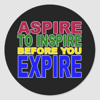 ASPIRE TO INSPIRE BEFORE YOU EXPIRE CLASSIC ROUND STICKER