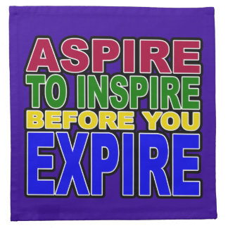 ASPIRE TO INSPIRE BEFORE YOU EXPIRE NAPKIN