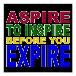 Aspire to Inspire before you Expire Poster