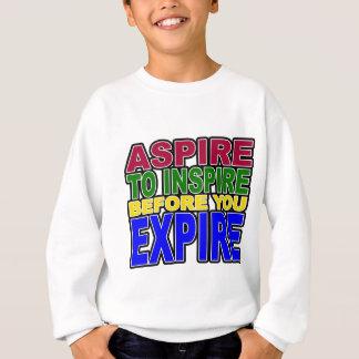 ASPIRE TO INSPIRE BEFORE YOU EXPIRE SWEATSHIRT