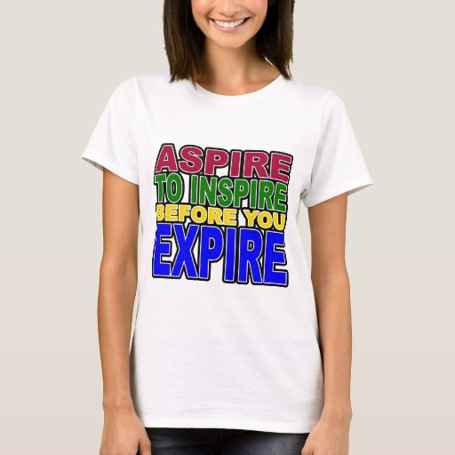aspire to inspire before you expire essay Source pinterest what do you aspire to be who do you wish to inspire  aspire to inspire before you expire march 29,  who and what inspires you.