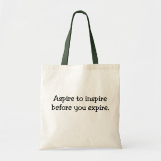 Aspire to Inspire Before You Expire Tote Bag