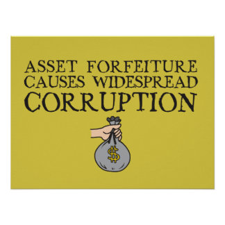 Asset Forfeiture Laws Cause Widespread Corrpution Poster