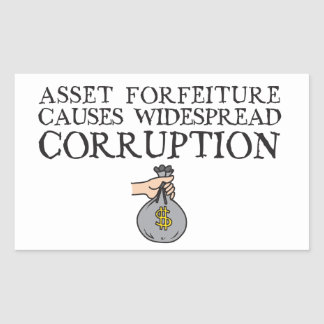 Asset Forfeiture Laws Cause Widespread Corrpution Rectangular Sticker