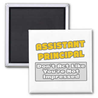 Assistant Principal .. You're Impressed 2 Inch Square Magnet