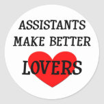 Assistants Make Better Lovers Round Sticker