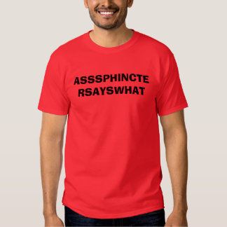 ASSSPHINCTERSAYSWHAT SHIRT