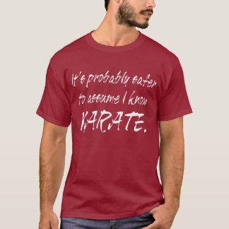 Assume I Know Karate Too t-shirt