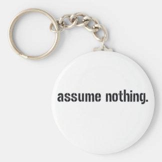 Assume Nothing. Basic Round Button Keychain