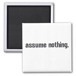 Assume Nothing. Refrigerator Magnets