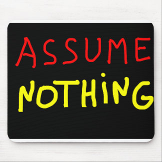 Assume Nothing Mouse Pad