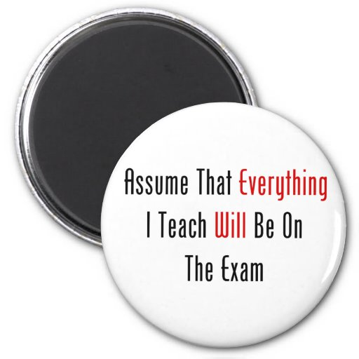 Assume That Everything Will Be On The Exam 2 Inch Round Magnet