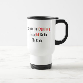 Assume That Everything Will Be On The Exam Mugs