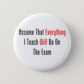 Assume That Everything Will Be On The Exam Pinback Button
