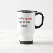 Assume That Everything Will Be On The Exam Travel Mug