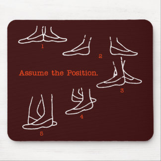 Assume the Position Ballet Gifts Mousepads