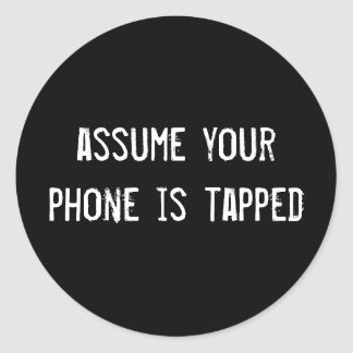 assume your phone is tapped classic round sticker