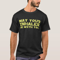 Asthma Support Asthma Care Inhaler Be With You T-Shirt