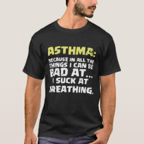 Asthma Support I Suck At Breathing Asthma Support T-Shirt