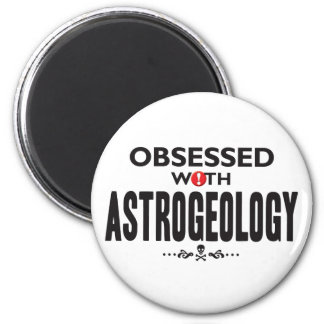 Astrogeology Obsessed 2 Inch Round Magnet