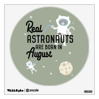 Astronauts are born in August Ztw1w Wall Decal
