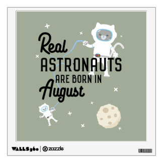 Astronauts are born in August Ztw1w Wall Sticker