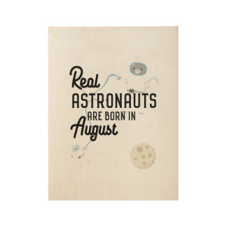 Astronauts are born in August Ztw1w Wood Poster