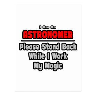 Astronomer ... Stand Back ... Work My Magic Postcard