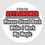 Astronomer ... Stand Back ... Work My Magic Round Stickers