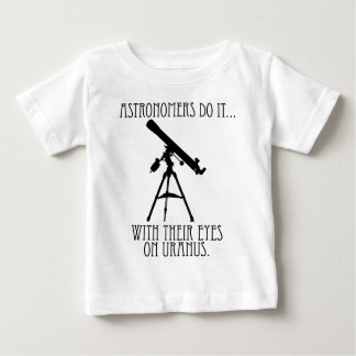 Astronomers Do It... With Their Eyes On Uranus Baby T-Shirt