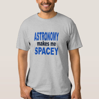 Astronomy makes me spacey t-shirt