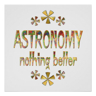 ASTRONOMY Nothing Better Posters